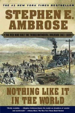 Nothing Like It in the World: The Men Who Built the Transcontinental Railroad 1863-1869 (Paperback)