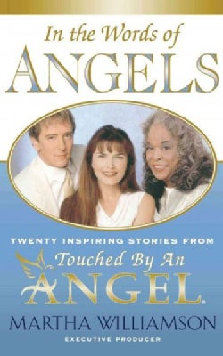 In the Words of Angels: Twenty Inspiring Stories from Touched by an Angel (Paperback)