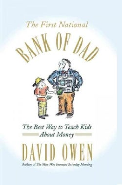 The First National Bank of Dad: The Best Way to Teach Kids About Money (Hardcover)