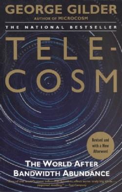 Telecosm: The World After Bandwidth Abundance (Paperback)