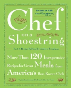Chef on a Shoestring: More Than 120 Inexpensive Recipes for Great Meals from America's Best-Known Chefs (Paperback)