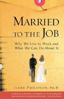 Married to the Job: Why We Live to Work and What We Can Do About It (Paperback)