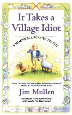 It Takes a Village Idiot: A Memoir of Life After the City (Paperback)