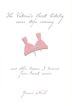 Victoria's Secret Catalog Never Stops Coming: And Other Lessons I Learned from Breast Cancer (Hardcover)