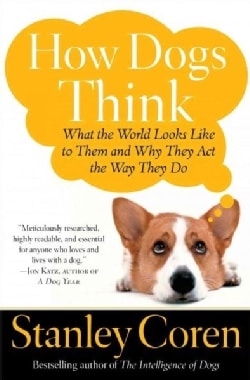 How Dogs Think: What The World Looks Like To Them And Why They Act The Way They Do (Paperback)