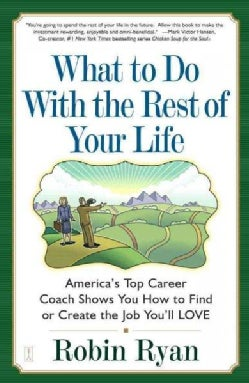 What to Do With the Rest of Your Life: America's Top Career Coach Shows You How to Find or Create the Job You'll ... (Paperback)