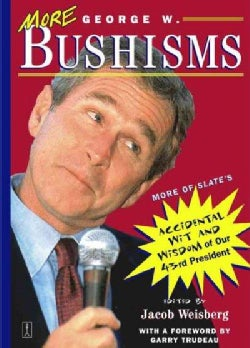 More George W. Bushisms: More of Slate's Accidental Wit and Wisdom of Our Forty-Third President (Paperback)