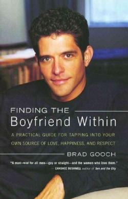 Finding the Boyfriend Within: A Practical Guide for Tapping into Your Own Scource of Love, Happiness, and Respect (Paperback)