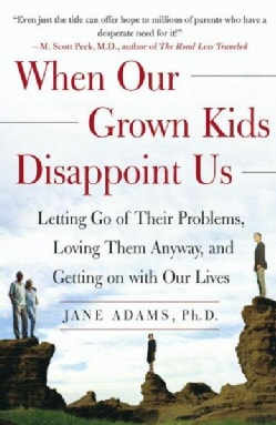 When Our GROWN Kids Disappoint Us: Letting Go of Their Problems, Loving Them Anyway, and Getting on With Our Lives (Paperback)