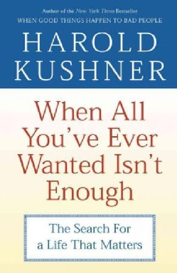 When All You'Ve Ever Wanted Isn't Enough: The Search For A Life That Matters (Paperback)
