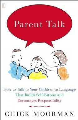 Parent Talk: How to Talk to Your Children in Language That Builds Self-Esteem and Encourages Responsibility (Paperback)