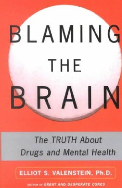 Blaming the Brain: The Truth About Drugs and Mental Health (Paperback)