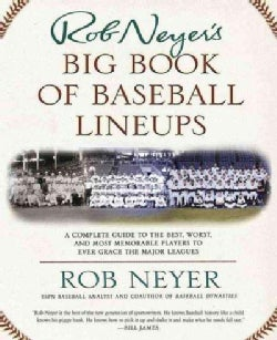 Rob Neyer's Big Book of Baseball Lineups: A Complete Guide to the Best, Worst, and Most Memorable Players to Ever... (Paperback)