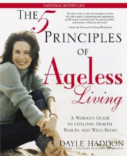 The Five Principles Of Ageless Living: A Woman's Guide To Lifelong Health, Beauty, And Well-being (Paperback)