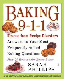 Baking 9-1-1: Answers to Your Most Frequently Asked Baking Questions; Rescue from Recipe Disasters; 40 Recipes fo... (Paperback)