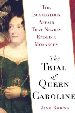 The Trial of Queen Caroline: The Scandalous Affair That Nearly Ended a Monarchy (Hardcover)