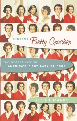 Finding Betty Crocker: The Secret Life Of America's First Lady Of Food (Hardcover)