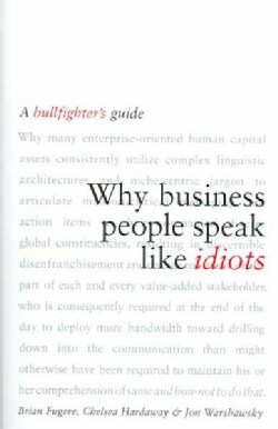 Why Business People Speak Like Idiots: A Bullfighter's Guide (Hardcover)