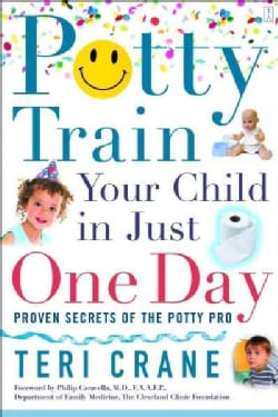 Potty Train Your Child in Just One Day: Proven Secrets Of The Potty Pro (Paperback)