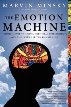 The Emotion Machine: Commonsense Thinking, Artificial Intelligence, and the Future of the Human Mind (Paperback)