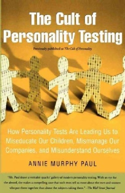 The Cult of Personality Testing: How Personality Tests Are Leading Us to Miseducate Our Children, Mismanage Our C... (Paperback)