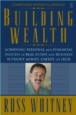 Building Wealth: Achieving Personal and Financial Success in Real Estate and Business Without Money, Credit, or Luck (Paperback)