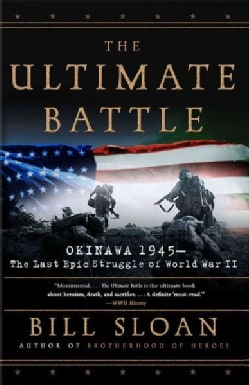 The Ultimate Battle: Okinawa 1945--The Last Epic Struggle of World War II (Paperback)