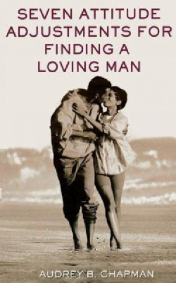 Seven Attitude Adjustments for Finding a Loving Man (Paperback)