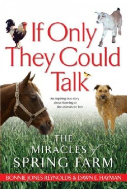 If Only They Could Talk: The Miracles Of Spring Farm (Paperback)