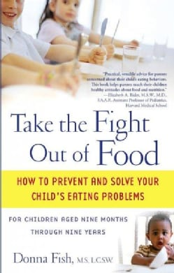 Take The Fight Out Of Food: How To Prevent And Solve Your Child's Eating Problems (Paperback)