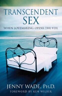 Transcendent Sex: When Lovemaking Opens the Veil (Paperback)