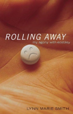 Rolling Away: My Agony With Ecstasy (Paperback)