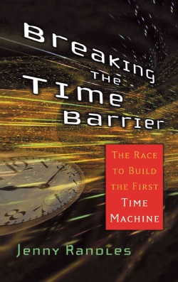 Breaking The Time Barrier: The Race To Build The First Time Machine (Paperback)