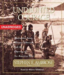 Undaunted Courage: Meriwether Lewis Thomas Jefferson and the Opening of the American West (CD-Audio)