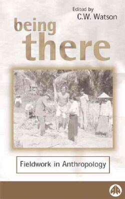 Being There: Fieldwork in Anthropology (Paperback)