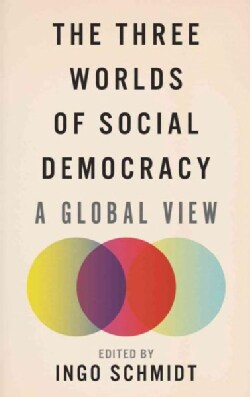 The Three Worlds of Social Democracy: A Global View (Paperback)