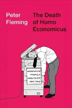 The Death of Homo Economicus: Work, Debt and the Myth of Endless Accumulation (Paperback)