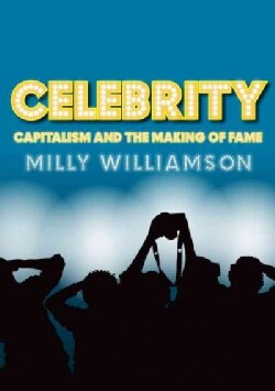 Celebrity: Capitalism and the Making of Fame (Hardcover)