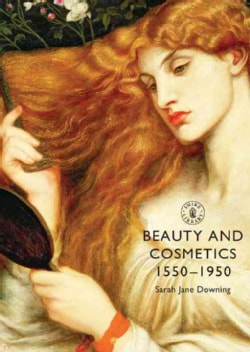 Beauty and Cosmetics 1550-1950 (Paperback)