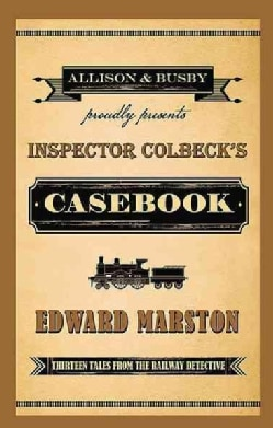 Inspector Colbeck's Casebook: Thirteen Tales from the Railway Detective (Paperback)