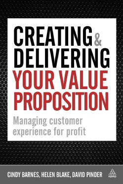 Creating & Delivering Your Value Proposition: Managing Customer Experience for Profit (Paperback)