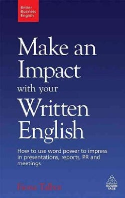 Make an Impact With Your Written English: How to Use Word Power to Impress in Presentations, Reports, PR and Meet... (Paperback)