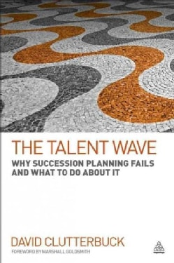 The Talent Wave: Why Succession Planning Fails and What to Do About It (Paperback)