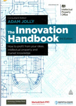 The Innovation Handbook: How to Profit from Your Ideas, Intellectual Property and Market Knowledge (Hardcover)