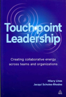 Touchpoint Leadership: Creating Collaborative Energy Across Teams and Organizations (Paperback)