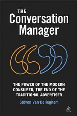 The Conversation Manager: The Power of the Modern Consumer, the End of the Traditional Advertiser (Paperback)