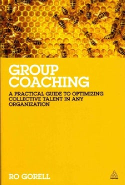 Group Coaching: A Practical Guide to Optimizing Collective Talent in Any Organization (Paperback)