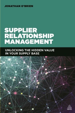 Supplier Relationship Management: Unlocking the Hidden Value in Your Supply Base (Paperback)