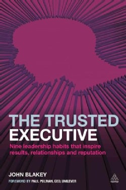The Trusted Executive: Nine Leadership Habits That Inspire Results, Relationships and Reputation (Paperback)