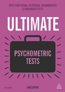 Ultimate Psychometric Tests: Over 1000 Verbal, Numerical, Diagrammatic and Personality Tests (Paperback)